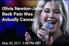Olivia Newton-John: Back Pain Was Actually Cancer