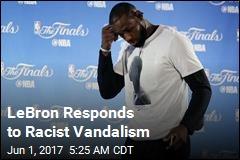 LeBron Responds to Racist Vandalism
