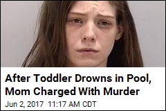 Mom Hit With Felony Murder Charge After Toddler Drowns