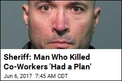 Sheriff: Man Who Killed Co-Workers 'Had a Plan'