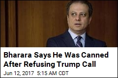 Bharara Says He Was Canned After Refusing Trump Call