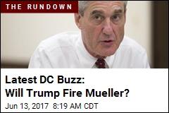 Latest DC Buzz: Will Trump Fire Mueller?