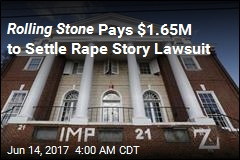 Rolling Stone Pays $1.65M to Settle Rape Story Lawsuit
