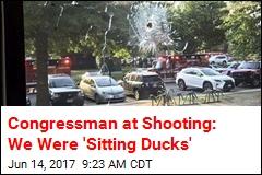 Congressman at Shooting: We Were 'Sitting Ducks'