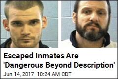 Escaped Inmates Are 'Dangerous Beyond Description'
