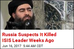 Russia: We Might Have Killed ISIS Leader Weeks Ago