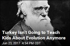 Schools in Turkey to Stop Teaching Evolution