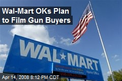 Wal-Mart OKs Plan to Film Gun Buyers