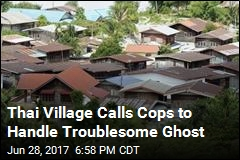 Thai Village Calls Cops to Handle Troublesome Ghost