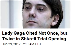 Lady Gaga Cited Not Once, but Twice in Shkreli Trial Opening