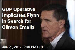 GOP Operative Implicates Flynn in Search for Clinton Emails