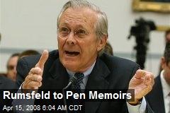 Rumsfeld to Pen Memoirs