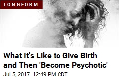 What It's Like to Give Birth and Then 'Become Psychotic'