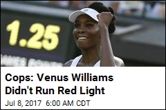 Cops: Venus Williams Didn't Run Red Light