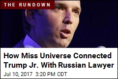 How Miss Universe Connected Trump Jr. With Russian Lawyer