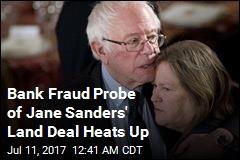 Bank Fraud Probe of Jane Sanders' Land Deal Heats Up