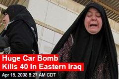 Huge Car Bomb Kills 40 In Eastern Iraq