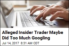 Alleged Insider Trader Maybe Did Too Much Googling