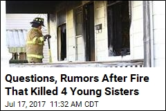 Questions, Rumors After Fire That Killed 4 Young Sisters