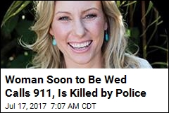 Woman Soon to Be Wed Calls 911, Is Killed by Police