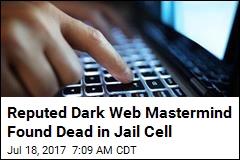 Reputed Dark Web Mastermind Found Dead in Jail Cell