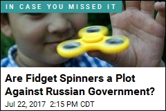 Are Fidget Spinners a Plot Against Russian Government?