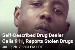 Self-Described Drug Dealer Calls 911, Reports Stolen Drugs