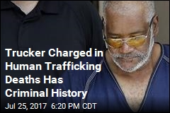Trucker Charged in Human Trafficking Deaths Has Criminal History
