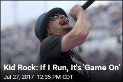 Kid Rock: If I Run, It's 'Game On'
