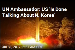UN Ambassador: US 'Is Done Talking About N. Korea'