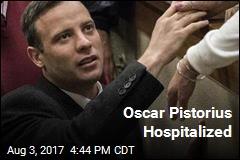 Oscar Pistorius Hospitalized