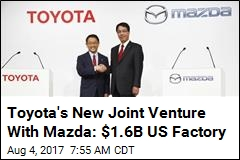 Toyota, Mazda Team Up to Build $1.6B Plant in US