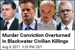Murder Conviction Overturned in Blackwater Civilian Killings