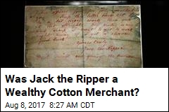 Experts Claim Jack the Ripper Was Likely a Cotton Merchant