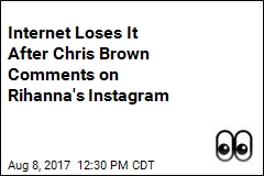 Internet Loses It After Chris Brown Comments on Rihanna's Instagram