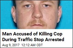 Man Accused of Killing Cop During Traffic Stop Arrested