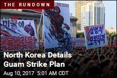 North Korea Details Guam Strike Plan