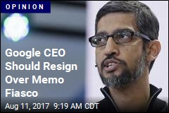 Google CEO Should Resign Over Memo Fiasco