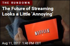 The Future of Streaming Looks a Little 'Annoying'