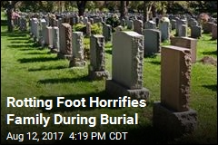 Rotting Foot Horrifies Family During Burial
