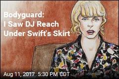 Bodyguard: I Saw DJ Reach Under Swift's Skirt