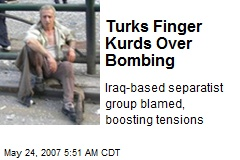 Turks Finger Kurds Over Bombing