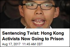 Sentencing Twist: Hong Kong Activists Now Going to Prison