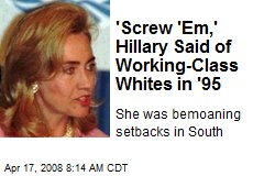 'Screw 'Em,' Hillary Said of Working-Class Whites in '95