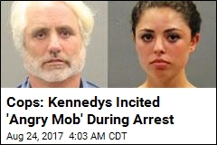 Cops: Kennedys Incited 'Angry Mob' During Arrest