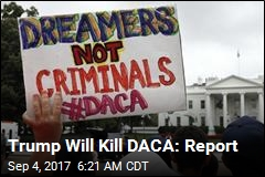 Trump Will Kill DACA: Report