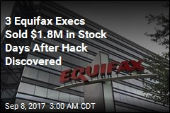 3 Execs Sold Stock After Equifax Discovered Massive Data Breach