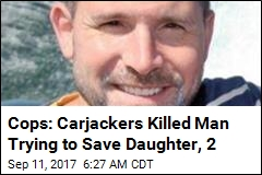Cops: Carjackers Killed Man Trying to Save Daughter, 2