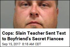 Cops: Suspect in Teacher's Killing Had Secret Fiancee