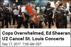 Cops Overwhelmed, Ed Sheeran, U2 Cancel St. Louis Concerts